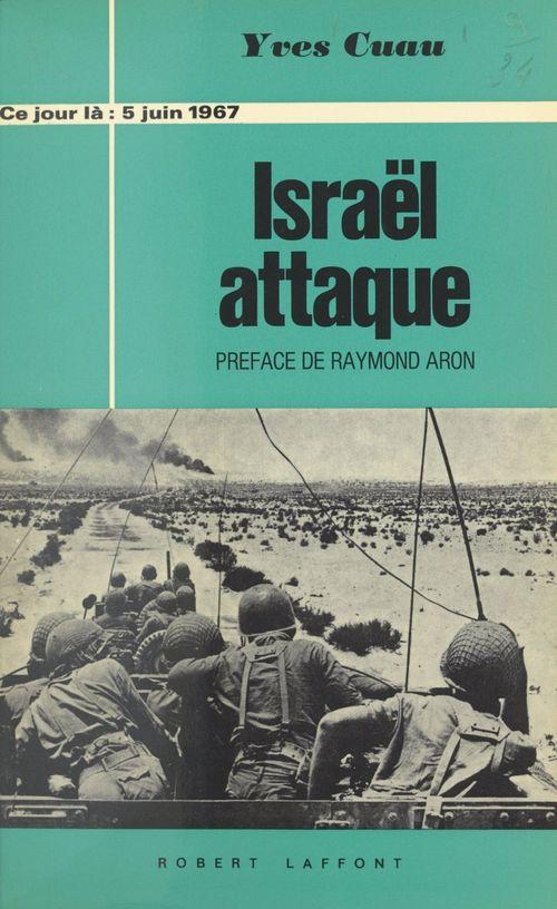 5 juin 1967, Israël attaque  - Yves Cuau