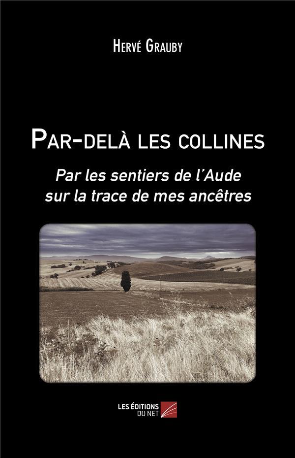 Par-delà les collines ; par les sentiers de l'Aude sur la trace de mes ancêtres