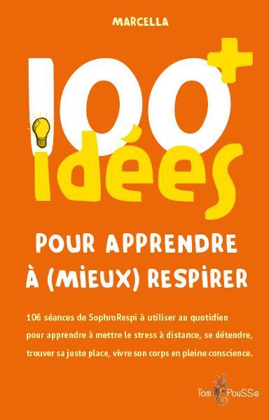 100 idées ; pour apprendre à (mieux) respirer