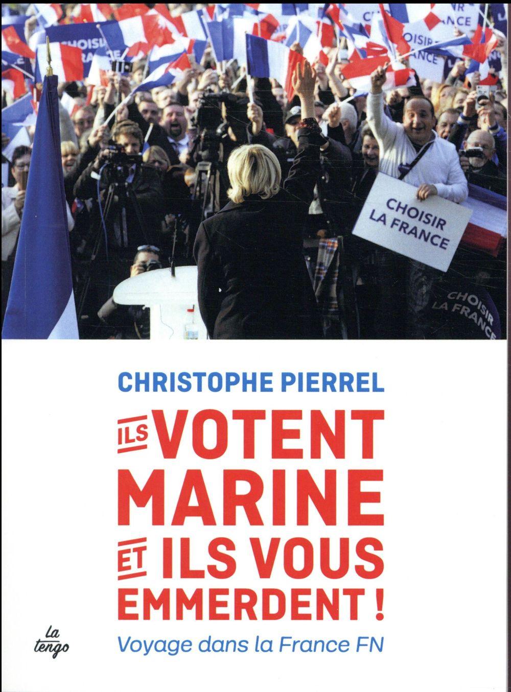 Ils votent Marine et ils vous emmerdent ! voyage dans la France FN