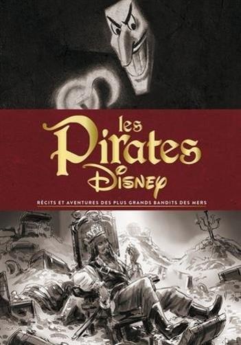 Les pirates Disney ; récits et aventures des plus grands bandits des mers