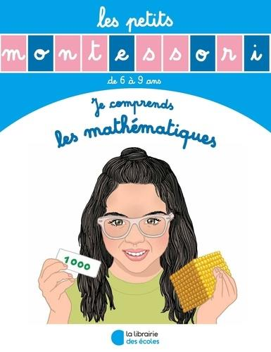 Les petits Montessori ; je comprends les mathématiques