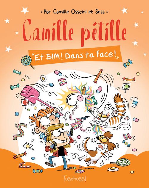 Camille Pétille T.2 ; et bim ! dans ta face !