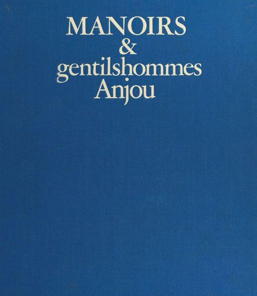 Manoirs et gentilshommes de l'ancienne France (1) : Anjou  - Moche Catane  - André Sarazin