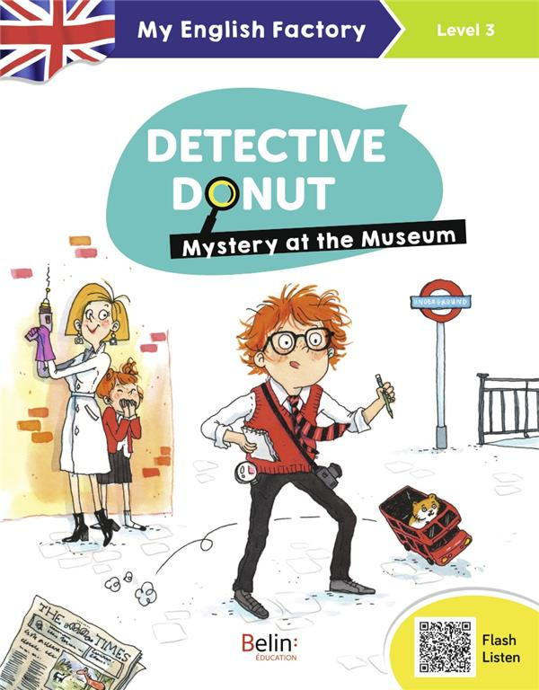 My english factory ; detective Donut, mystery at the museum ; level 3 : CM1, CM2