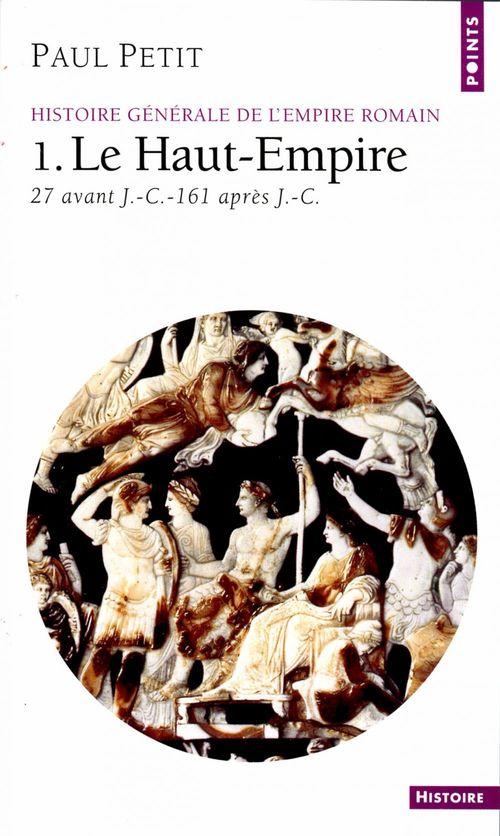 Histoire generale de l'empire romain . le haut-empire (27 avant j.-c. - 161 apres j.-c.)