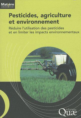 Pesticides, agriculture et environnement ; réduire l'utilisation des pesticides et en limiter les impacts environnementaux
