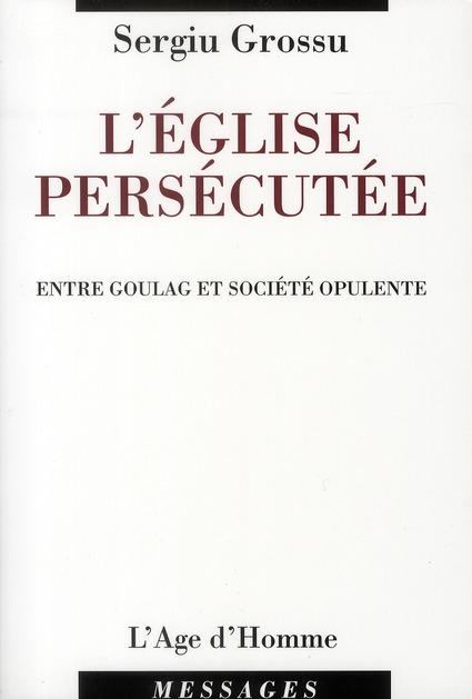 L'église persécutée ; entre goulag et société opulente