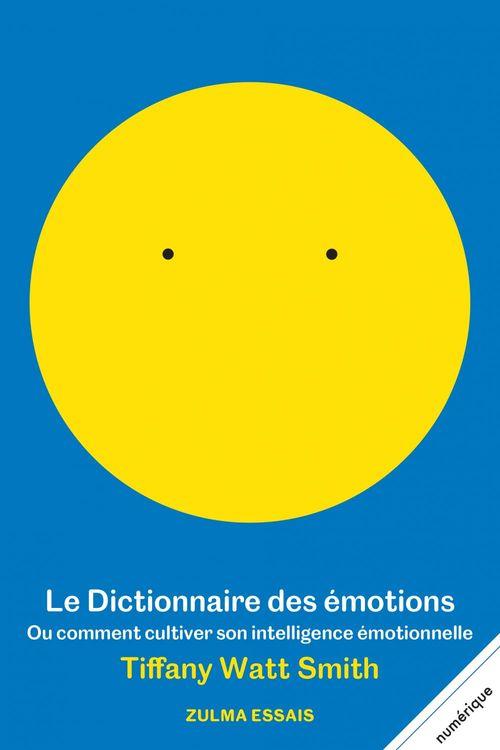 Le dictionnaire des émotions ; ou comment cultiver son intelligence émotionnelle