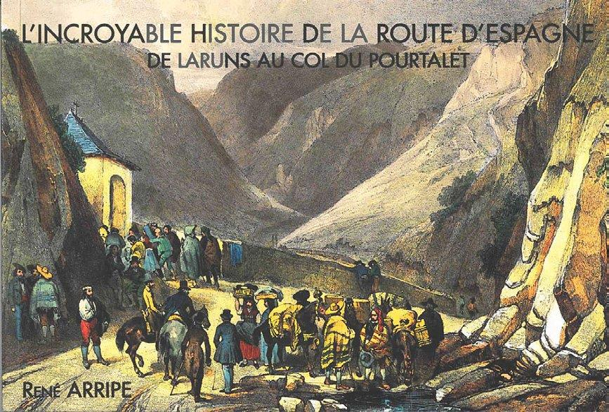 L'incroyable histoire de la route d'Espagne ; de Laruns au col du Pourtalet