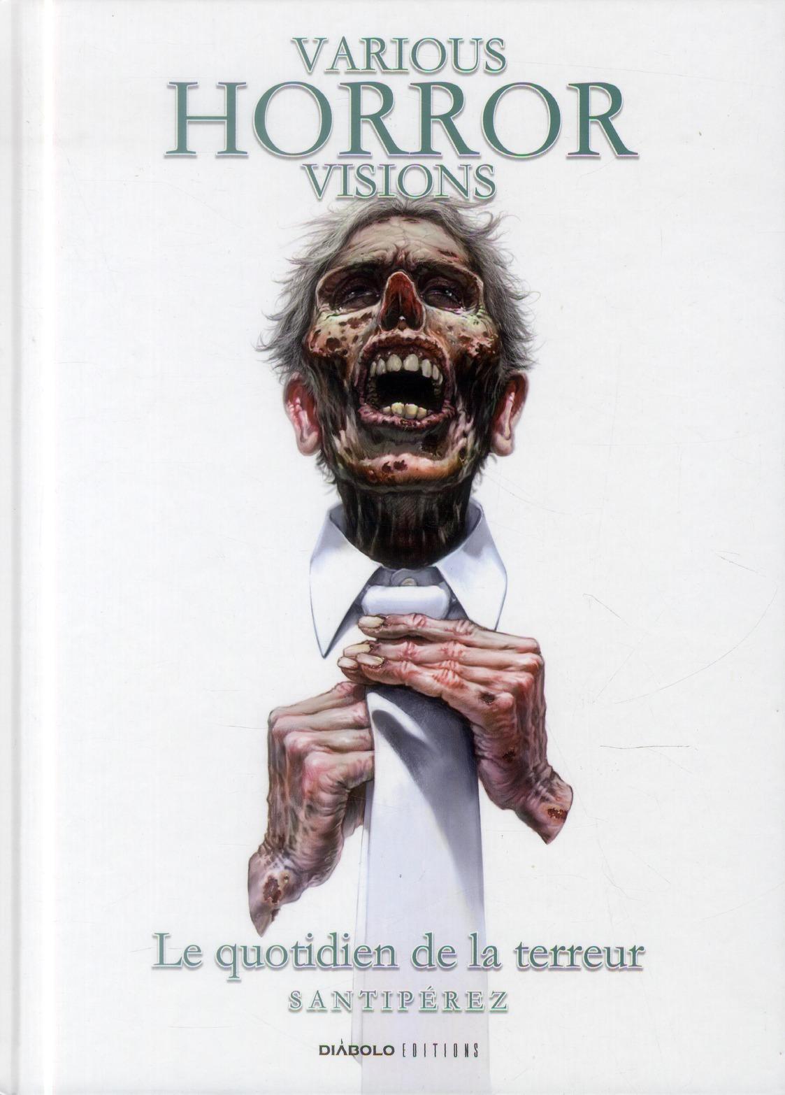 Varius horror visions ; le quotidien de la terreur