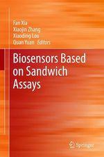 Biosensors Based on Sandwich Assays  - Quan Yuan - Fan Xia - Xiaojin Zhang - Xiaoding Lou