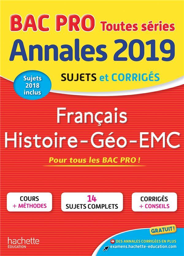 Annales bac ; sujets et corrigés ; français histoire-géo-EMC ; bac pro (édition 2019)