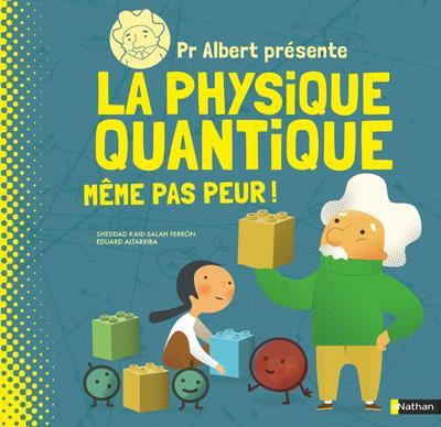 Dr Albert présente la physique quantique ; même pas peur !
