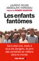 Les enfants fantômes ; sans état-civil, livrés à tous les dangers, ils sont des centaines de millions dans le monde  - Abdoulaye Harissou  - Laurent Dejoie