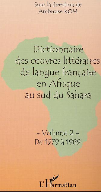 Dictionnaire des oeuvres litteraires de langue francaise en afrique au sud du sahara - tome 2 : de 1
