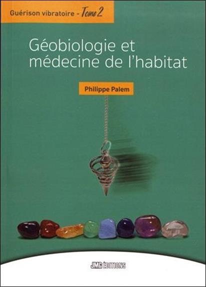 Guérison vibratoire t.2 ; géobiologie et médecine de l'habitat