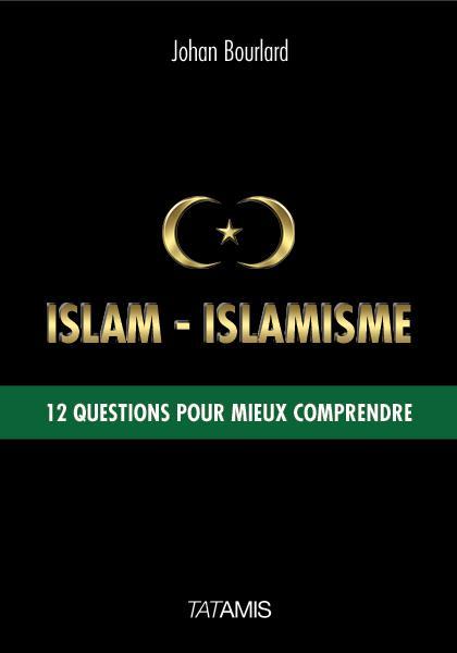 Islam-islamisme ; 12 questions pour mieux comprendre