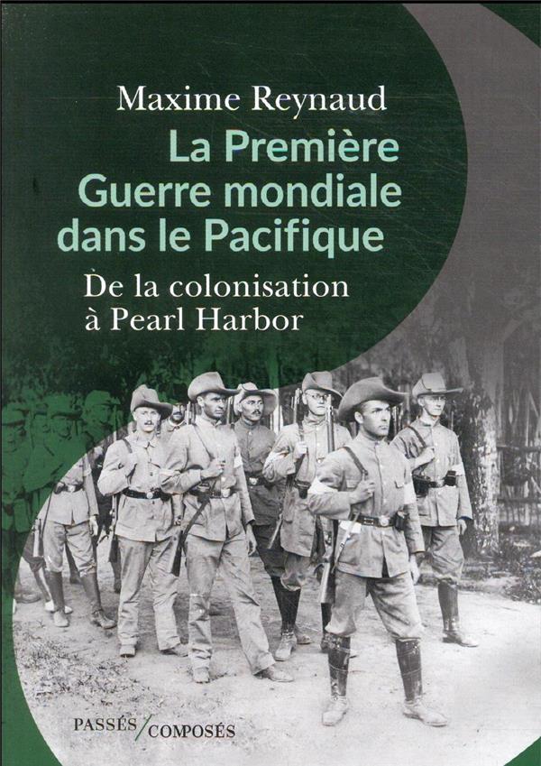La premiere guerre mondiale dans le pacifique - de la colonisation a pearl harbor