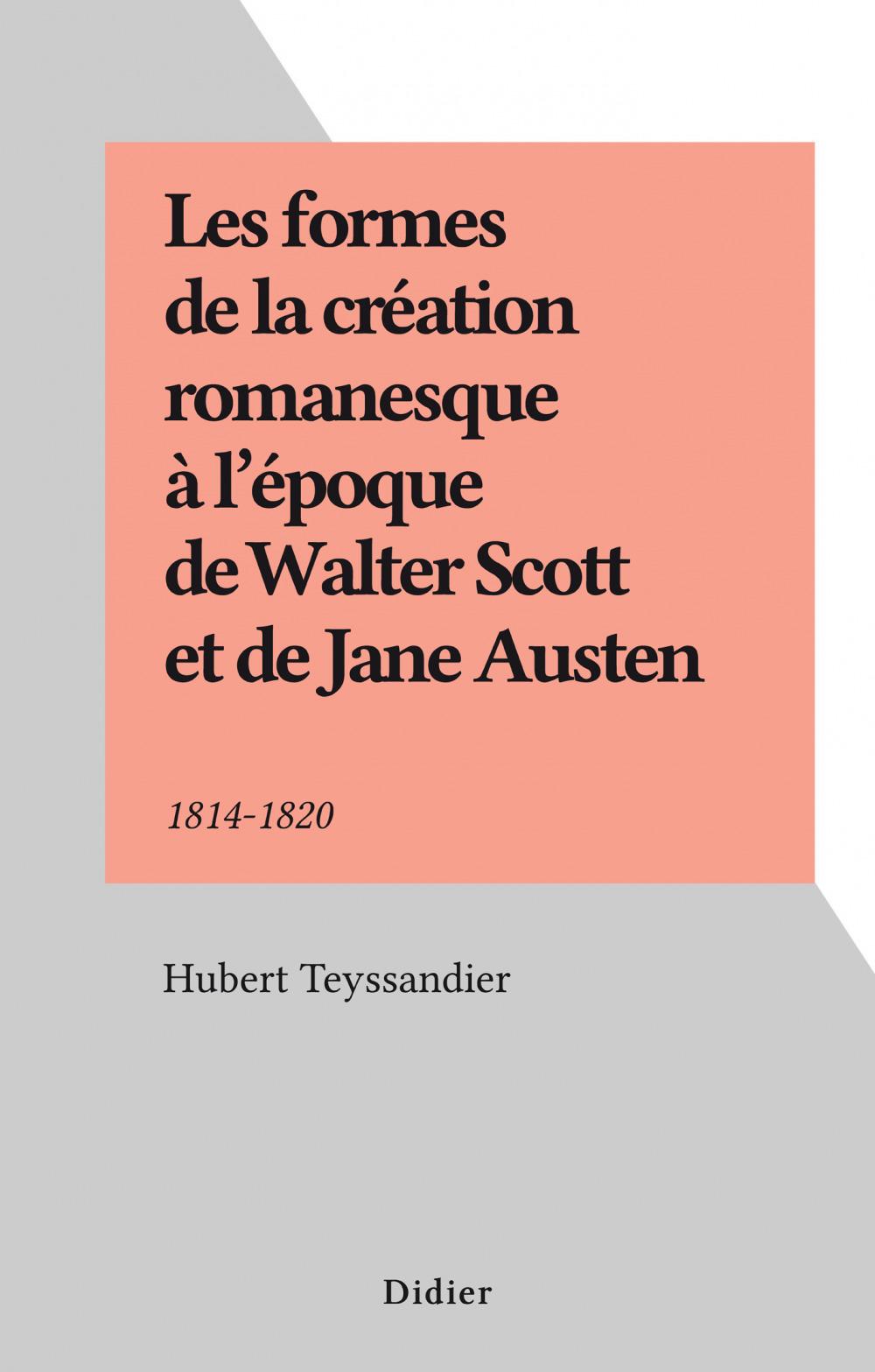 Les formes de la création romanesque à l'époque de Walter Scott et de Jane Austen