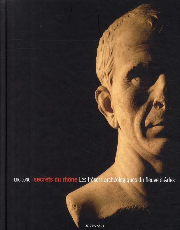 Secrets du Rhône ; les secrets archéologiques du fleuve à Arles