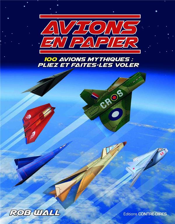 avions en papier ; 100 avions mythiques : pliez et faites-les voler