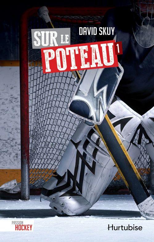 Passion hockey v. 01 sur le poteau