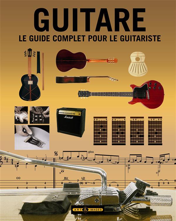 Guitare ; le guide complet pour le guitariste