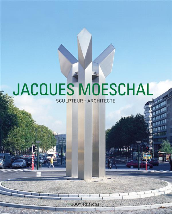 Jacques Moeschal ; sculpteur & architecte
