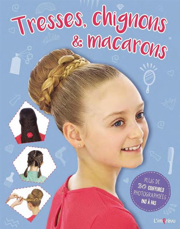 Tresses, chignons & macarons ; plus de 30 coiffures photographiées pas à pas