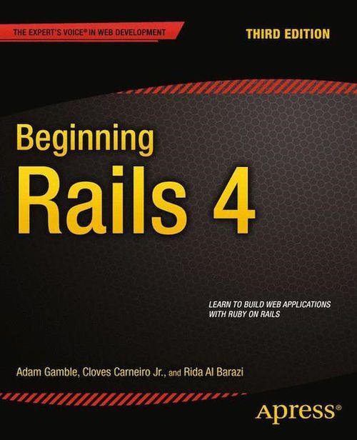 Beginning Rails 4  - Cloves Carneiro Jr.  - Adam Gamble  - Rida Al Barazi