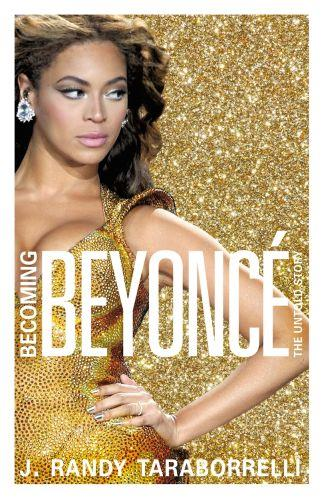 BECOMING BEYONCE - THE UNTOLD STORY