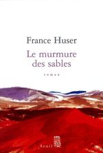 Le Murmure des sables  - France Huser