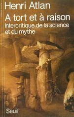 Vente EBooks : A tort et à raison. Intercritique de la science et du mythe  - Henri ATLAN