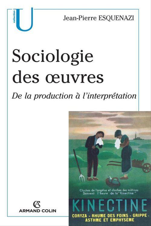 Sociologie des oeuvres ; de la production à l'interprétation