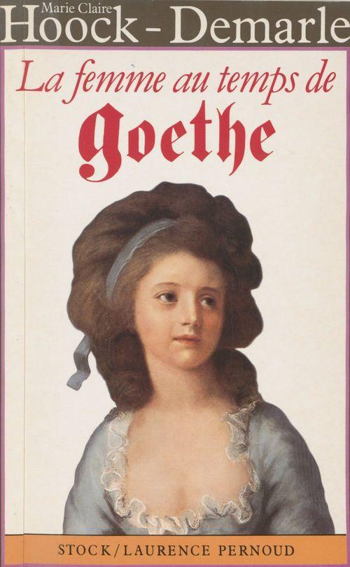 La Femme au temps de Goethe  - Hoock-Demarle  - Marie-Claire Hoock-Demarle