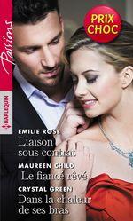 Liaison sous contrat - Le fiancé rêvé - Dans la chaleur de ses bras  - Maureen Child - Emilie Rose - Crystal Green