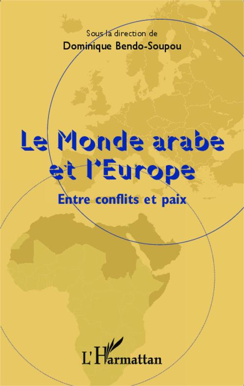 Le monde arabe et l'Europe ; entre conflits et paix