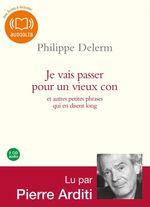 Vente AudioBook : Je vais passer pour un vieux con et autres petites phrases qui en disent long  - Philippe Delerm