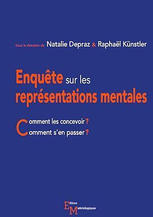 Enquête sur les représentations mentales  - Raphael Kunstle  - Nathalie Depraz