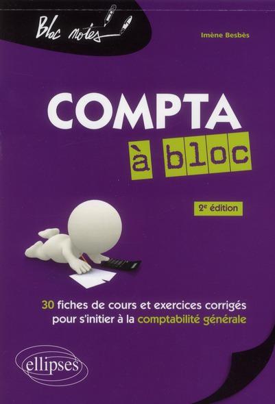 Compta A Bloc 30 Fiches De Cours & Exercices Corriges Pour S'Initier A Compta.Generale 2eme Edition