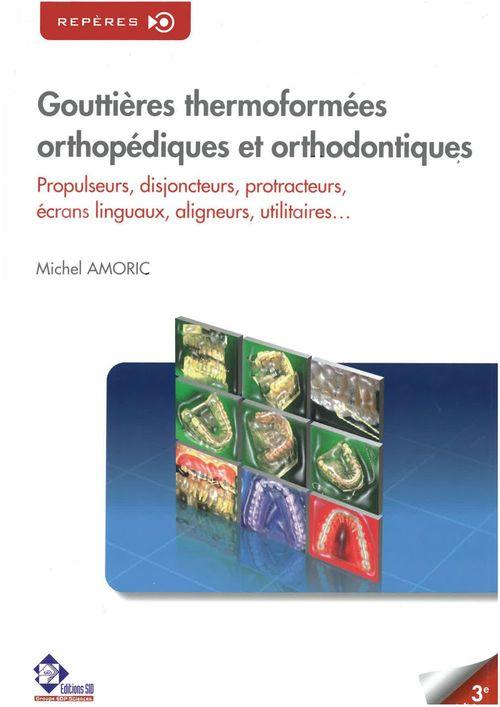 Gouttières thermoformées orthopédiques & orthodontiques ; propulseurs, disjoncteurs, protracteurs, écrans linguaux, aligneurs, utilitaires...