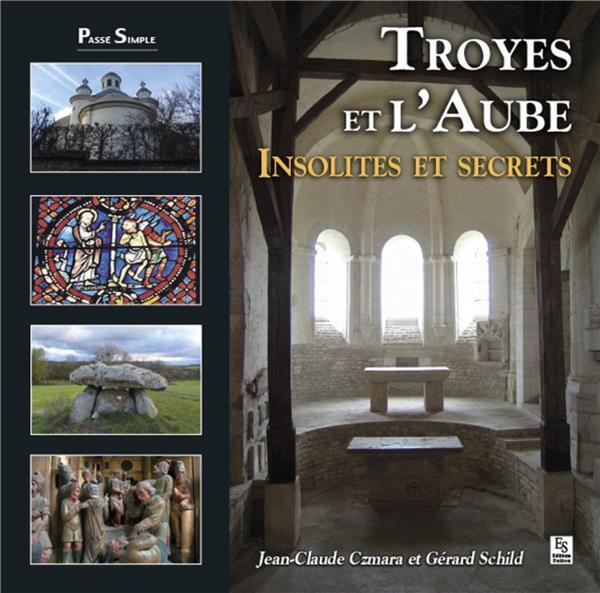 Troyes et l'Aube ; insolites et secrets