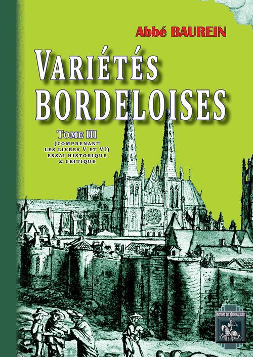 Variétés bordeloises t.3 ; comprenant les livres V et VI ; essai historique et critique