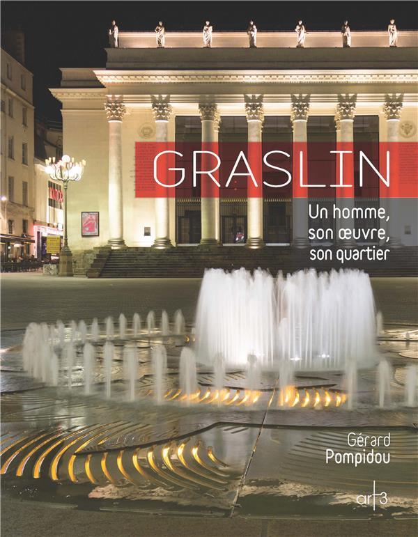 Graslin ; un homme, son oeuvre, son quartier