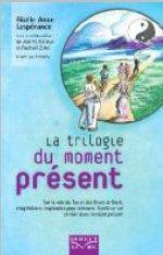 La trilogie du moment présent ; sur la voie du Tao et des fleurs de