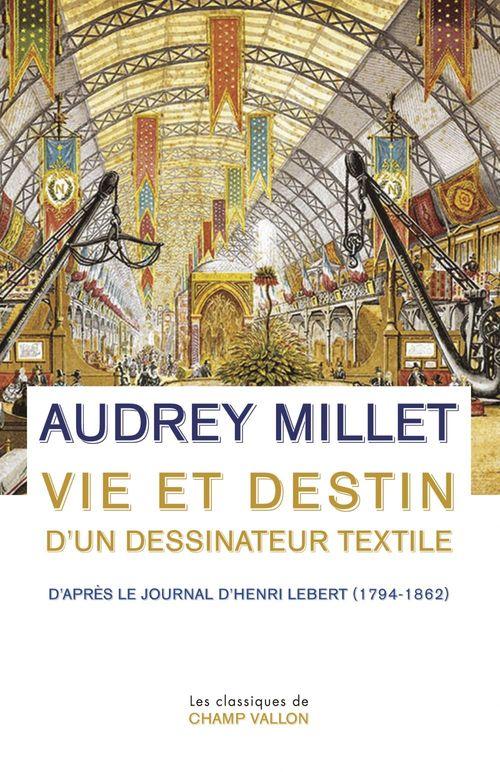 Vie et destin d'un dessinateur textile ; d'après le Journal d'Henri Lebert (1794-1862)