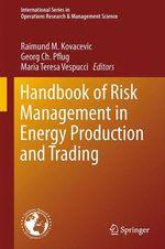 Handbook of Risk Management in Energy Production and Trading  - Raimund M. Kovacevic - Georg Ch. Pflug - Maria Teresa Vespucci