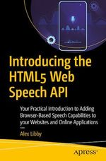 Introducing the HTML5 Web Speech API  - Alex Libby