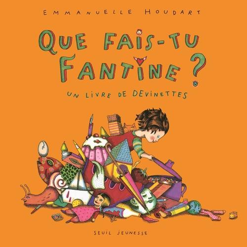 Que fais-tu Fantine ? un livre de devinettes